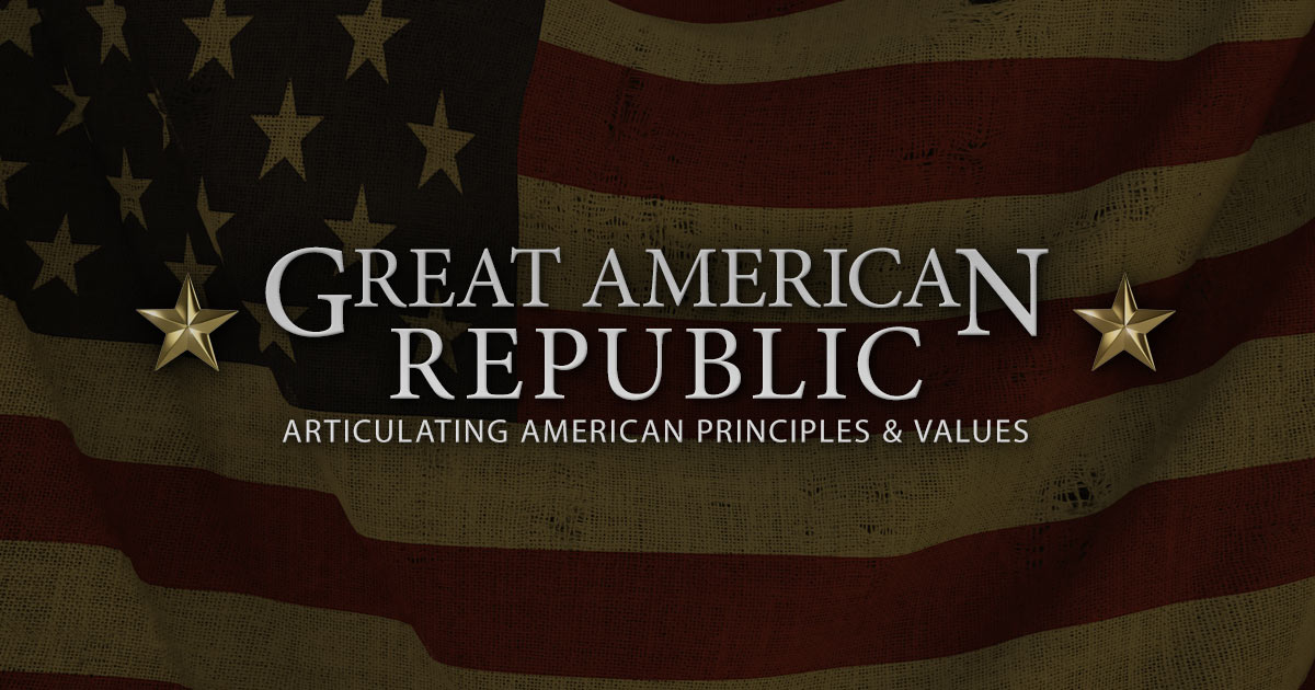 Great American Republic • Articulating American Principles & Values